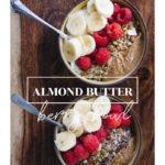 Almond Butter Breakfast Bowl